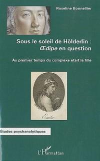Sous le soleil de Hölderlin : Oedipe en question : Au premier temps du complexe était la fille