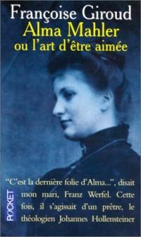 Alma Mahler, ou, L'art d'être aimée