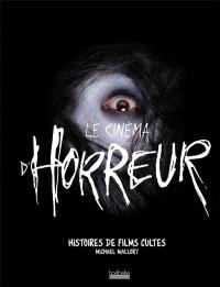Le cinéma d'horreur: Histoires de films cultes