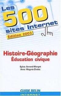 Les 500 sites Internet Histoire-Géographie-Education civique. Edition 2003