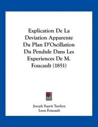 Explication de La Deviation Apparente Du Plan D'Oscillation Du Pendule Dans Les Experiences de M. Foucault (1851)
