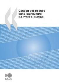 Gestion Des Risques Dans L'agriculture / Risk Management in Agriculture: Une Approche Holistique / a Holistic Appriach