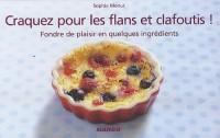 Craquez pour les flans et clafoutis ! : Fondre de plaisir en quelques ingrédients