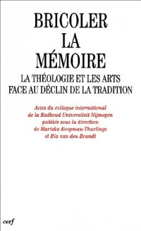 Bricoler la mémoire : La théologie et les arts face au déclin de la tradition