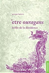 Etre ouragans : Ecrits de la dissidence