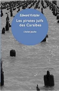 Les pirates juifs des Caraïbes : L'incroyable histoire des protégés de Christophe Colomb