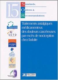 Standards, Options et Recommandations 2002 sur les traitements antalgiques médicamenteux des douleurs cancéreuses par excès de nociception chez l'adulte