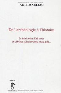 De l'archéologie à l'histoire : La fabrication d'histoires en Afrique subsaharienne et au-delà...
