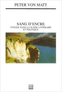 Sang d'encre : Voyage à travers la Suisse littéraire et politique