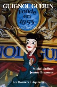 Guignol Guérin. la vie au bout des doigts