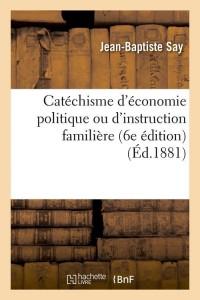 Catechisme d Eco Politique  6 ed  ed 1881