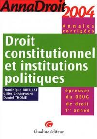 Anna droit 2004 : Droit constitutionnel et Institutions politiques (Annales corrigées)