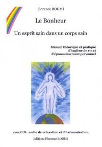 Le Bonheur : Un esprit sain dans un corps sain Manuel théorique et pratique d'hygiène de vie et d'épanouissement personnel (1CD audio)