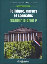 Politique, moeurs et cannabis : Rétablir le droit ?
