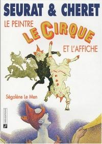 Seurat et Cheret Le peintre, le cirque, et l'affiche