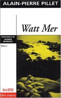 Watt Mer, tome 3