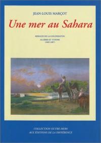 Une mer au Sahara : Mirages de la colonisation Algérie et Tunisie, 1869-1887