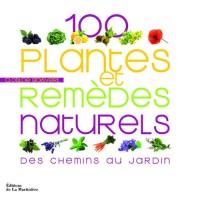 100 plantes et remèdes naturels : Des chemins au jardin