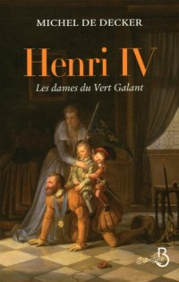 Henri IV : Les dames du Vert Galant