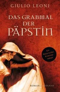Das Grabmal der Päpstin: Roman