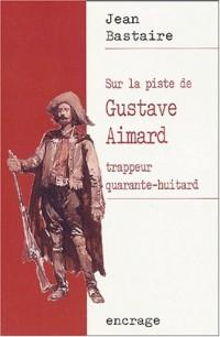 Sur la piste de Gustave Aimard, trappeur quarante-huitard