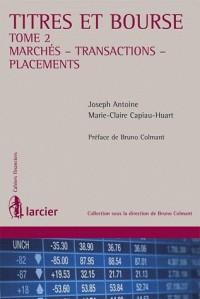 Titres et Bourse Tome 2 Marchés-Transactions-Placements