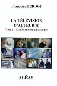 La télévision d'auteur(s) : Tome 1 - Le documentaire de société
