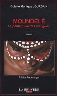 Moundélé : Volume 2, La petite pluie des mangues