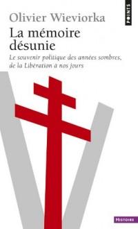 La mémoire désunie : Le souvenir politique des années sombres, de la Libération à nos jours