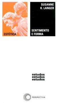 Sentimento E Forma Uma Teoria Da Arte Desenvolvida A Partir De Filosofia Em Nova Chave (Em Portuguese do Brasil)