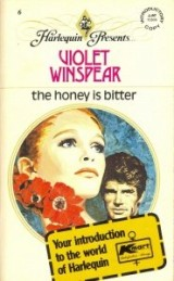 The Honey is Bitter (Harlequin Presents, No. 6)
