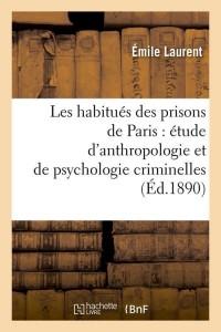 Les Habitues des Prisons de Paris  ed 1890