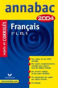 Annabac 2004 : Français, 1ère L, ES, S (+ corrigés)
