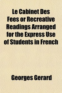 Le Cabinet Des Fes or Recreative Readings Arranged for the Express Use of Students in French