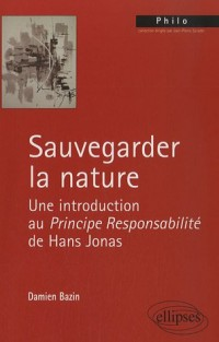 Sauvegarder la nature : Une introduction au principe reponsabilité de Hans Jonas