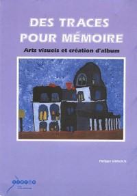Des traces pour mémoire : Arts visuels et création d'album Cycle 3 (1Cédérom)