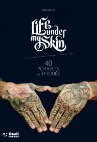 Life under my skin, 40 portraits de tatoues