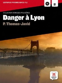 Danger a Lyon - Intrigues Policieres Lectures Fle B1