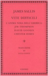 Vite difficili. L'anima nera dell'America: Jim Thompson, David Goodis, Chester Himes