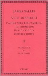 Vite difficili. L'anima nera dell'America: Jim Thompson, David Goodis, Chester Himes
