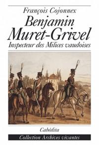 Benjamin Muret Grivel-Inspecteur des Milices Vaudoises