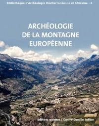 Archéologie de la montagne européenne : Actes de la table ronde internationale de Gap 29 septembre-1er octobre 2008