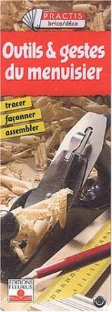 Outils et gestes du menuisier : Tracer, façonner, assembler