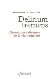 Delirium tremens : Chroniques satiriques de la vie boursière