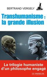 Transhumanisme : la grande illusion [Poche]