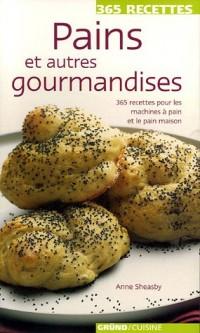 Pains et autres gourmandises : 365 recettes pour les machines  à pain et le pain maison