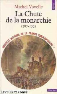 NOUVELLE HISTOIRE DE LA FRANCE CONTEMPORAINE. Tome 1, La chute de la monarchie 1787-1792