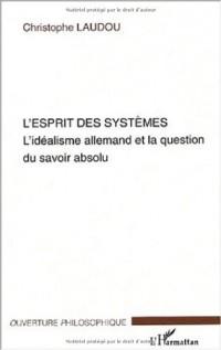 L'esprit des systèmes : L'idéalisme allemand et la question du savoir absolu