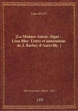 [La Méduse-Astruc. Signé : Léon Bloy. Lettre et annotations de J. Barbey d'Aurevilly.]