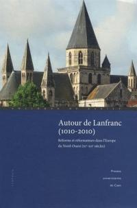 Autour de Lanfranc (1010-2010) : Réforme et réformateurs dans l'Europe du Nord-Ouest (XIe-XIIe siècles)